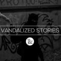 VANDALIZED STORIES